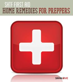 Home Remedies For Preppers - SHTF First Aid | DIY Instructions & Tips On How To Treat Ailments at Home By Survival Life http://survivallife.com/2014/05/02/home-remedies/