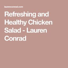 Refreshing and Healthy Chicken Salad - Lauren Conrad
