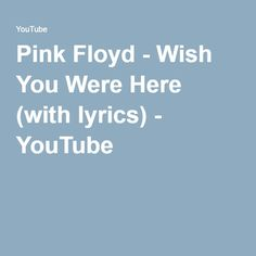 Pink Floyd - Wish You Were Here (with lyrics) - YouTube