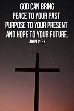 Juan 14:27 NVI  La paz les dejo; mi paz les doy. Yo no se la doy a ustedes como la da el mundo. No se angustien ni se acobarden.