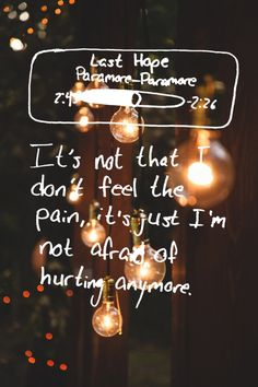 """""""Last Hope"""" - Paramore .. Gets me though this pain"""
