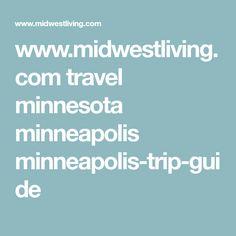 www.midwestliving.com travel minnesota minneapolis minneapolis-trip-guide