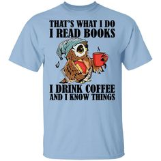 That's What I Do I Read Books I Drink Coffee and I Know Things Funny Owl Shirts - G500 Gildan 5.3 oz. T-Shirt / Light Blue / XL
