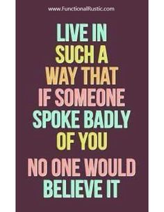 Live in such a way that if someone spoke badly of you no one would believe it. www.FunctionalRustic.com #quote #quoteoftheday #motivation #inspiration #diy #functionalrustic #homestead #rustic #pallet #pallets #rustic #handmade #craft #tutorial #michigan #puremichigan #storage #repurpose #recycle #decor #country #duck #muscovy #barn #strongwoman #success #goals #inspirationalquotes #quotations #strongwomenquotes #smallbusiness #smallbusinessowner #puremichigan #recovery #sober