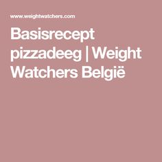Basisrecept pizzadeeg | Weight Watchers België