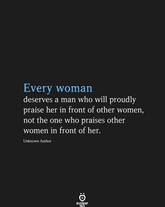 Every woman deserves a man who will proudly praise her in front of other women, not the one who praises other women in front of her. Unknown Author Quotes For Him, Book Quotes, Me Quotes, Peace Quotes, Happiness Quotes, Friend Quotes, Strong Quotes, Quotes Positive, Positive Attitude