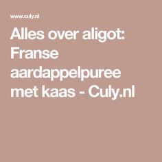 Alles over aligot: Franse aardappelpuree met kaas - Culy.nl