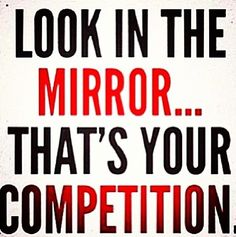 You are your greatest competition, don't worry about those around you.