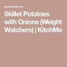 Skillet Potatoes with Onions (Weight Watchers) | KitchMe