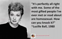 Lucille Ball supported Gay Rights. <3