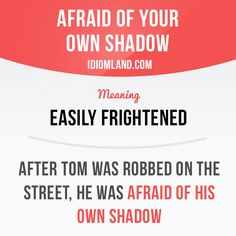 """Afraid of your own shadow"" means ""easily frightened"". Example: After Tom was robbed on the street, he was afraid of his own shadow. Want to learn English? Choose your topic here: learzing.com #idiom #idioms #saying #sayings #phrase #phrases #expression #expressions #english #englishlanguage #learnenglish #studyenglish #language #vocabulary #dictionary #grammar #efl #esl #tesl #tefl #toefl #ielts #toeic #englishlearning #vocab #wordoftheday #phraseoftheday"