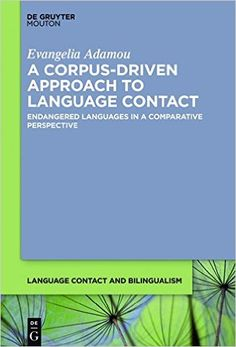 A corpus-driven approach to language contact : endangered languages in a comparative perspective / Evangelia Adamou Publicación 	Boston ; Berlin : De Gruyter Mouton, [2016]