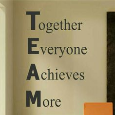 Working as a team is better and work is more enjoyable and it gets done faster.