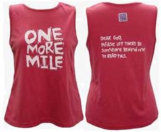 One of my favorite running t-shirts:  Dear God, please let there be someone behind me to read this!