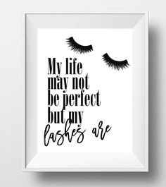Eyelashes quote, makeup lashes print, lashes poster, my life may not Lash Quotes, Makeup Quotes, Beauty Quotes, Beauty Tips, Mascara Tips, How To Apply Mascara, 3d Mascara, Fake Lashes, False Eyelashes