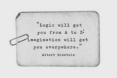 logic will get you from a to z, imagination will get you everywhere // albert einstein