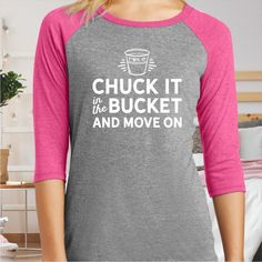 Chuck It in the Fuck It Bucket and Move On Ladies Baseball Tee Shirt