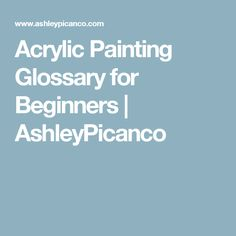 Acrylic Painting Glossary for Beginners | AshleyPicanco