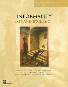 Informality: exit and exclusion / Guillermo E. Perry ... [et al.]. The World Bank, 2007. Matèria: Economia submergida. http://cataleg.ub.edu/record=b2082496~S1*cat  #bibeco