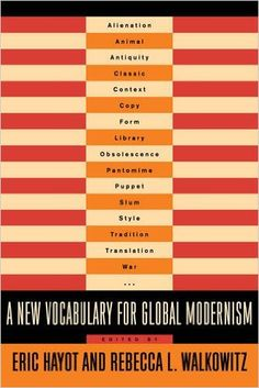 A new vocabulary for global modernism / edited by Eric Hayot and Rebecca L. Walkowitz Publicación New York : Columbia University Press, 2016