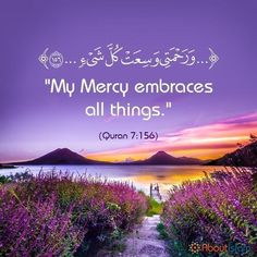 His mercy embraces all things. Quran Quotes Love, Beautiful Islamic Quotes, Quran Quotes Inspirational, Hadith Quotes, Allah Quotes, Muslim Quotes, Love In Islam, Allah Love, Islamic Images