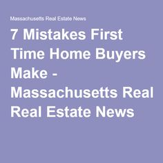 7 Mistakes First Time Home Buyers Make - Massachusetts Real Estate News