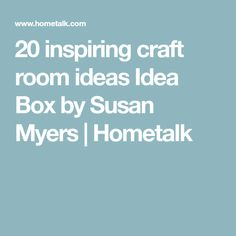 20 inspiring craft room ideas Idea Box by Susan Myers | Hometalk