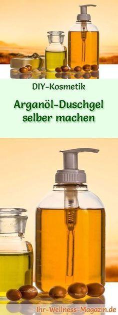 Duschgel selber machen - DIY-Kosmetik-Rezept für Arganöl-Duschgel aus nur 3 Zutaten mit der verjüngenden und schützenden Wirkung des Arganöls ...