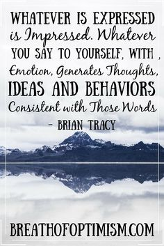 Speak positively to yourself, because your thoughts, ideas, and behaviors become…