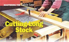 Secrets to Cutting Long Stock - Table Saw Tips, Jigs and Fixtures | WoodArchivist.com