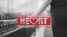 The Heart of the matter is to, Guard your Heart...