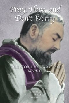 Pray, Hope, and Don't Worry: True Stories of Padre Pio Bo...
