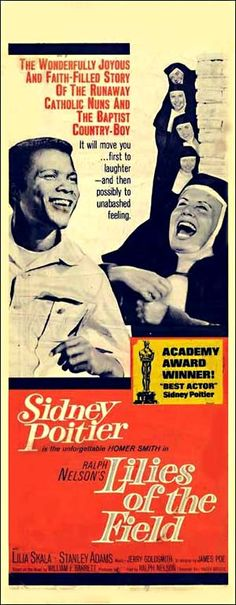 Lilies Of The Field (1963) - stars: Sidney Poitier, Lilia Skala - An unemployed construction worker meets several Catholic nuns who believe he has been sent by God to build a church in the desert.