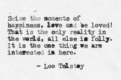 """""""Love and be loved"""" -Leo Tolstoy"""