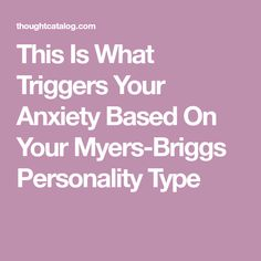 This Is What Triggers Your Anxiety Based On Your Myers-Briggs Personality Type