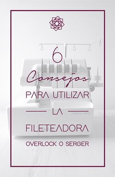 Tips de fileteadora. consejos para utilizar fileteadora. serger. overlock. Design Blog, Textiles, Manga, Sewing, Crochet, Ideas, Sewing Hacks, Learn To Sew, Sewing Studio