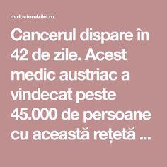 Cancerul dispare în 42 de zile. Acest medic austriac a vindecat peste 45.000 de persoane cu această rețetă - Doctorul zilei