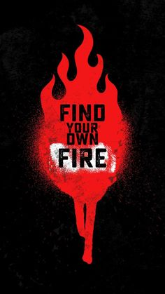 Find Your Own Fire - IPhone Wallpapers