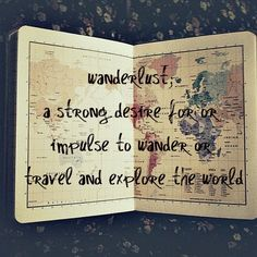 a strong desire or impulse to wander or travel and explore the world.