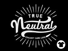 Too Old For This, But Here Anyway. — infinityhype: shirtblr: Shirt Neutrality by...