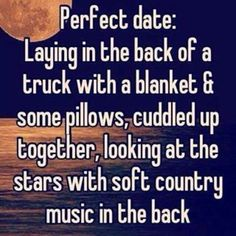 Perfect date :) dear future, country couples quotes, country relationship q Country Couples Quotes, Couple Quotes, Country Sayings, Country Boyfriend Quotes, Funny Country Quotes, Southern Sayings, Boyfriend Goals, Country Girl Life, Country Girls