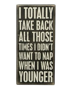 Take a look at this 'Didn't Nap' Box Sign by Primitives by Kathy on #zulily today!----- FOR SURE!!!!