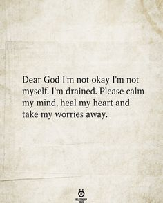 Dear God I'm Not Okay I'm Not Myself. I'm Drained.