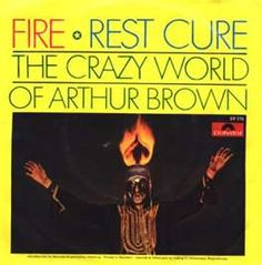 """Arthur Brown """"Fire"""", I love the organ on this. The following is from the NY Daily News March 8, 2008 article on Kevin Ayers: 'From Syd Barrett to Arthur Brown to Screaming Lord Sutch to Long John Baldry, there's been a long line of musical oddballs in the U.K., strange creatures who make records that range from the innovative to the goofy, the daring to the novel.' ...And I would like to thank them all!"""