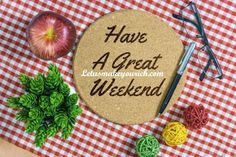 Without the weekend, where would the week be? — Anthony T. Hincks