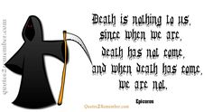 Death is nothing to us, since… – Quotes 2 Remember