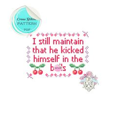 Cross Stitch Pattern -  I Still Maintain That He Kicked Hiimself in the B-lls. 10 Things I Hate About You Quote. Mature. <3 <3 <3!!!