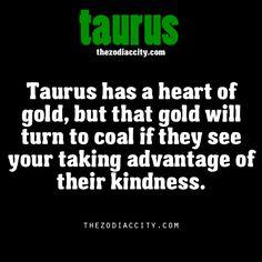 "Zodiac Taurus facts. ~Taurean Pinner's note: if a Taurean's heart turns to ""coal"", You should RUN...Run Away...FAST!"