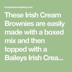 These Irish Cream Brownies are easily made with a boxed mix and then topped with a Baileys Irish Cream Infused Ganache. Perfect for St. Patrick's Day