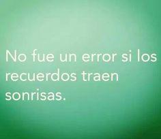 No fue un error si los recuerdos traen sonrisas. #frases